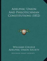 Adelphic Union and Philotechnian Constitutions (1852) by Williams College
