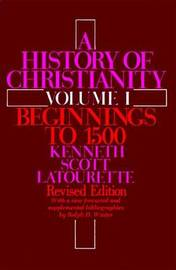 A History of Christianity Volume I by Kenneth Scott Latourette image