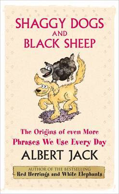 Shaggy Dogs and Black Sheep: The Origins of Even More Phrases We Use Every Day by Albert Jack image