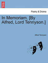 In Memoriam. [By Alfred, Lord Tennyson.] by Alfred Tennyson