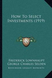 How to Select Investments (1919) by Frederick Lownhaupt
