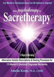 From Psychotherapy to Sacretherapy - Alternative Holistic Descriptions & Healing Processes for 170 Mental & Emotional Diagnoses Worldwide by Ph D Lmhc Kemp