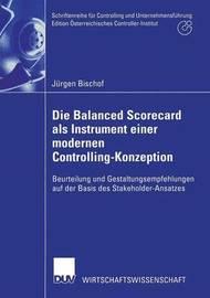 Die Balanced Scorecard ALS Instrument Einer Modernen Controlling-Konzeption by Jurgen Bischof
