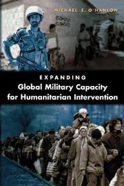Expanding Global Military Capacity for Humanitarian Intervention by Michael E O'Hanlon