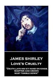 James Shirley - Love's Cruelty by James Shirley