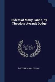 Riders of Many Lands, by Theodore Ayrault Dodge by Theodore Ayrault Dodge