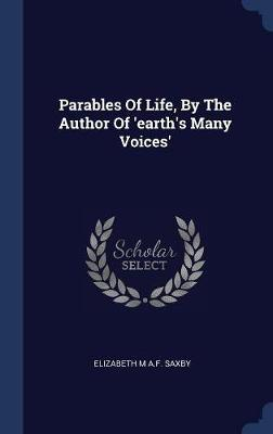 Parables of Life, by the Author of 'earth's Many Voices'