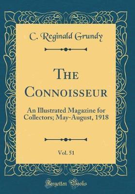 The Connoisseur, Vol. 51 by C Reginald Grundy