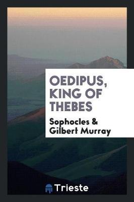 Oedipus, King of Thebes by Sophocles