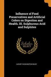 Influence of Food Preservatives and Artificial Colors on Digestion and Health. III. Sulphurous Acid and Sulphites by Harvey Washington Wiley