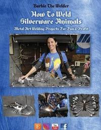 How to Weld Silverware Animals by Barbie the Welder