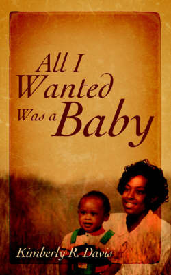 All I Wanted Was a Baby by Kimberly Davis image