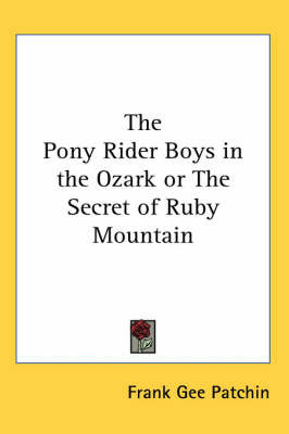 The Pony Rider Boys in the Ozark or The Secret of Ruby Mountain by Frank Gee Patchin image