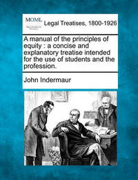 A Manual of the Principles of Equity by John Indermaur