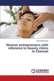Women Entrepreneurs with Reference to Beauty Clinics in Chennai by Muthuraman Chitra