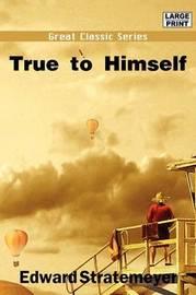 True to Himself by Edward Stratemeyer image