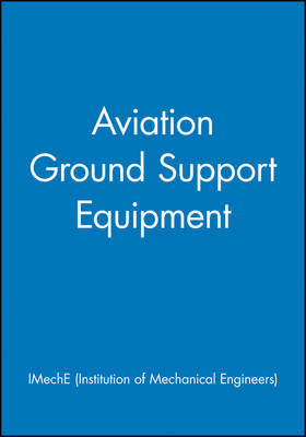 Aviation Ground Support Equipment by IMechE (Institution of Mechanical Engineers)