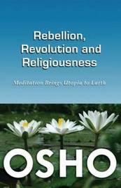Rebellion, Revolution & Religiousness by Osho