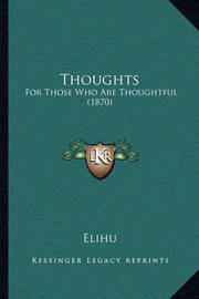 Thoughts: For Those Who Are Thoughtful (1870) by Elihu