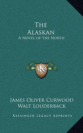 The Alaskan: A Novel of the North by James Oliver Curwood image