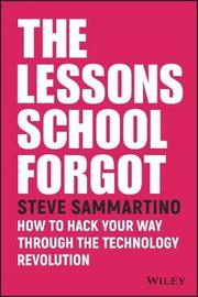 The Lessons School Forgot by Steve Sammartino
