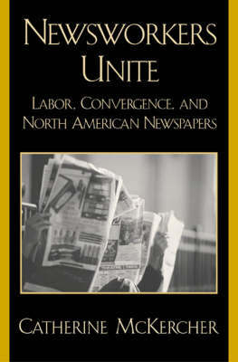 Newsworkers Unite by Catherine McKercher