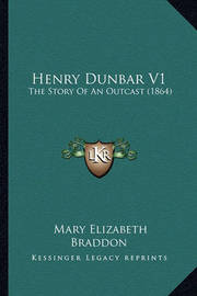 Henry Dunbar V1: The Story of an Outcast (1864) by Mary , Elizabeth Braddon
