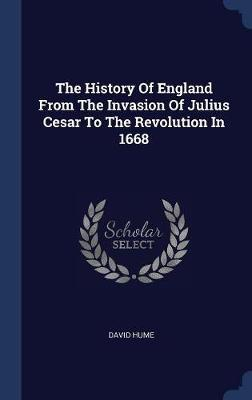 The History of England from the Invasion of Julius Cesar to the Revolution in 1668 by David Hume image