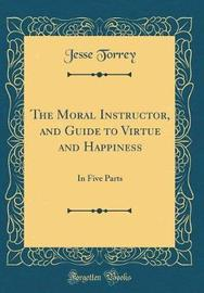 The Moral Instructor, and Guide to Virtue and Happiness by Jesse Torrey image