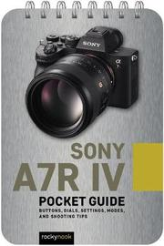 Sony A7R IV: Pocket Guide by Rocky Nook