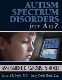 Autism Spectrum Disorders from A to Z by Barbara Doyle