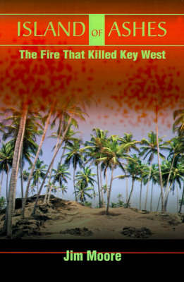 Island of Ashes: The Fire That Killed Key West by Jim Moore image