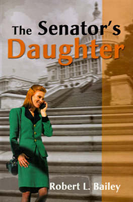 The Senator's Daughter by Robert L Bailey image