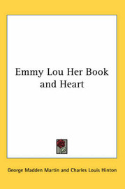 Emmy Lou Her Book and Heart by George Madden Martin image