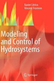 Modeling and Control of Hydrosystems by Xavier Litrico