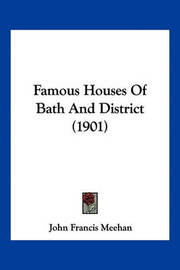 Famous Houses of Bath and District (1901) by John Francis Meehan image