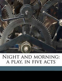 Night and Morning: A Play, in Five Acts by John Brougham