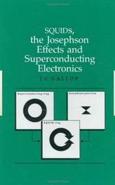 SQUIDs, the Josephson Effects and Superconducting Electronics by J.C. Gallop