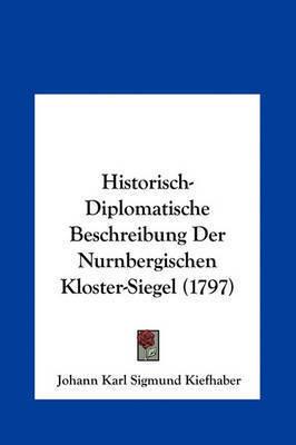 Historisch-Diplomatische Beschreibung Der Nurnbergischen Kloster-Siegel (1797) by Johann Karl Sigmund Kiefhaber