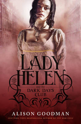 Lady Helen and the Dark Days Club by Alison Goodman image