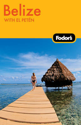 Fodor's Belize by Fodor Travel Publications