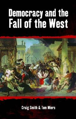 Democracy and the Fall of the West by Craig Smith