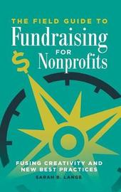 The Field Guide to Fundraising for Nonprofits by Sarah B. Lange