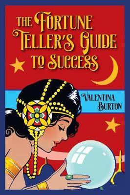 The Fortune Teller's Guide to Success by Valentina Burton