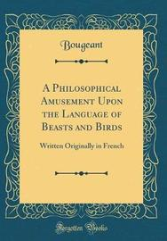 A Philosophical Amusement Upon the Language of Beasts and Birds by Bougeant Bougeant image