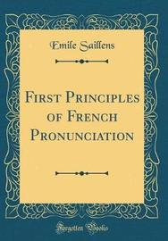 First Principles of French Pronunciation (Classic Reprint) by Emile Saillens image