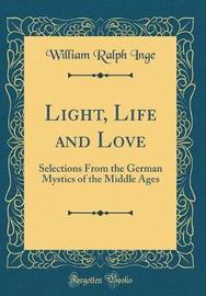 Light, Life and Love by William Ralph Inge