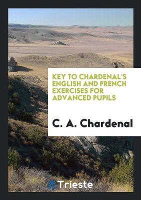 Key to Chardenal's English and French Exercises for Advanced Pupils by C A Chardenal
