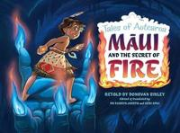 Maui and the Secret of Fire by Donovan Bixley
