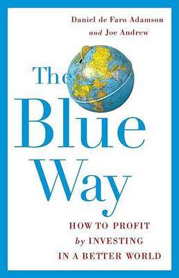 The Blue Way: How to Profit by Investing in a Better World by Daniel de Faro Adamson image